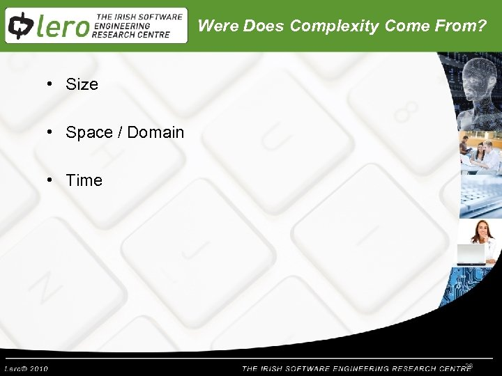 Were Does Complexity Come From? • Size • Space / Domain • Time 26