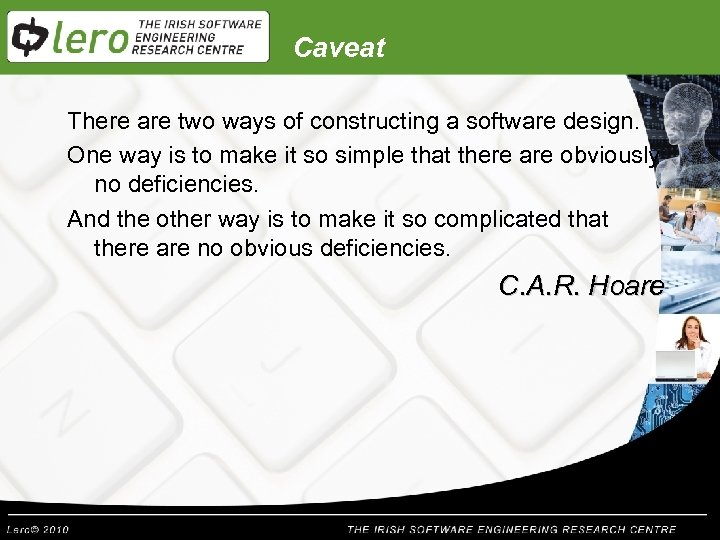 Caveat There are two ways of constructing a software design. One way is to