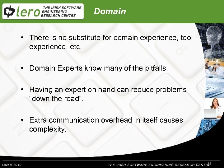 Domain • There is no substitute for domain experience, tool experience, etc. • Domain