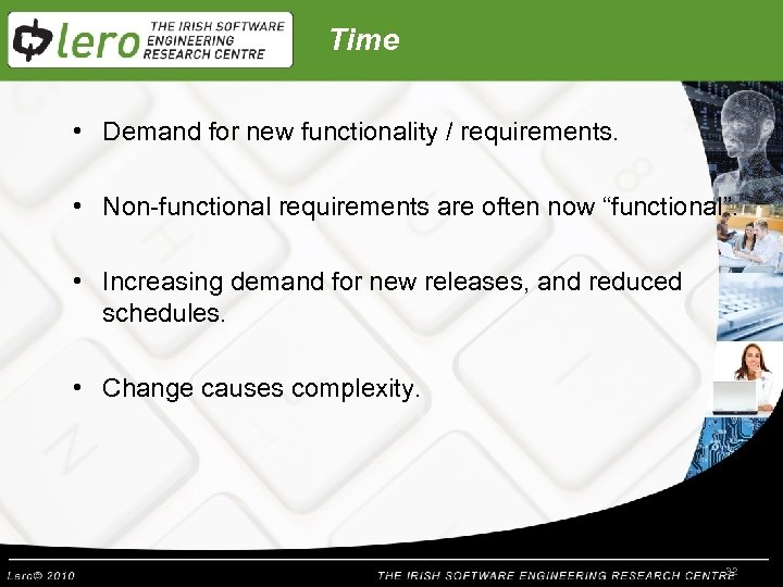 Time • Demand for new functionality / requirements. • Non-functional requirements are often now