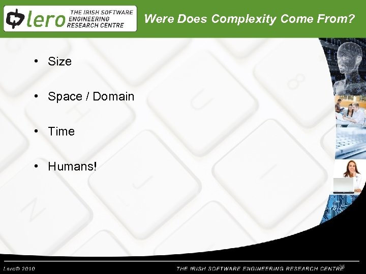 Were Does Complexity Come From? • Size • Space / Domain • Time •