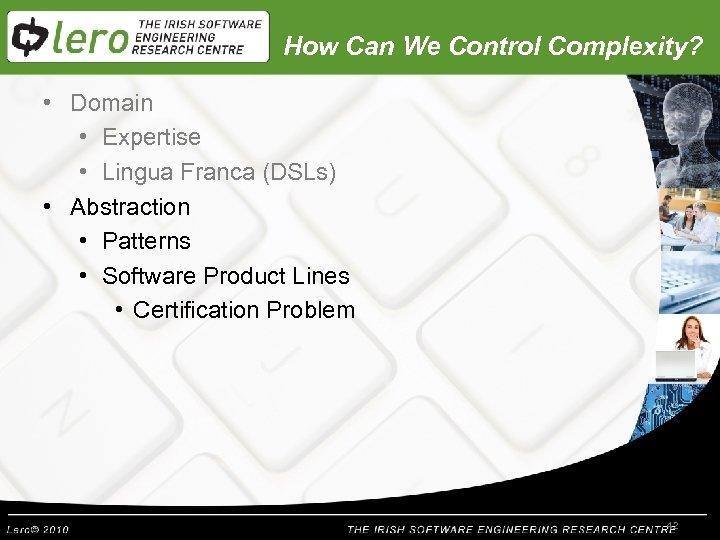 How Can We Control Complexity? • Domain • Expertise • Lingua Franca (DSLs) •