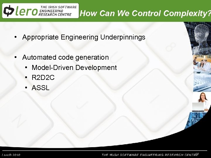 How Can We Control Complexity? • Appropriate Engineering Underpinnings • Automated code generation •