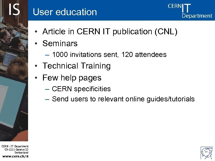 User education • Article in CERN IT publication (CNL) • Seminars – 1000 invitations