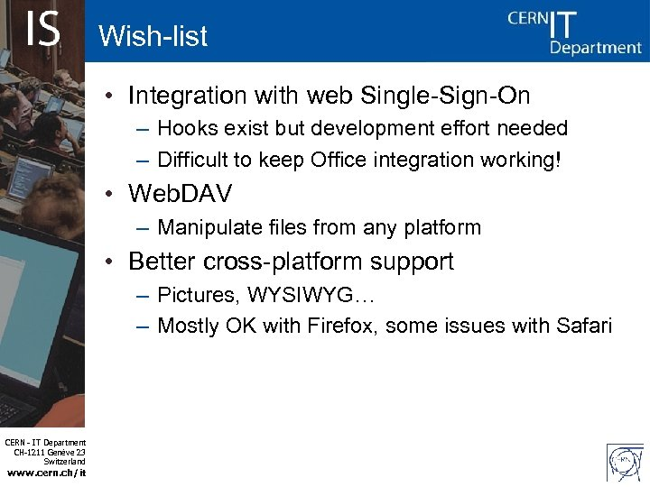 Wish-list • Integration with web Single-Sign-On – Hooks exist but development effort needed –