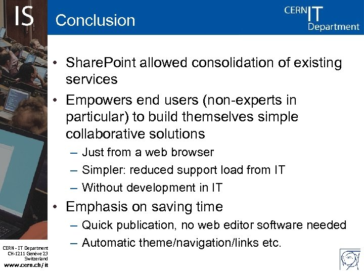 Conclusion • Share. Point allowed consolidation of existing services • Empowers end users (non-experts