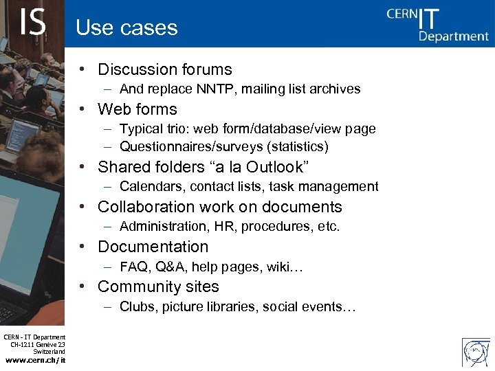 Use cases • Discussion forums – And replace NNTP, mailing list archives • Web