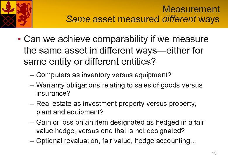Measurement Same asset measured different ways • Can we achieve comparability if we measure