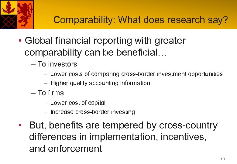 Comparability: What does research say? • Global financial reporting with greater comparability can be