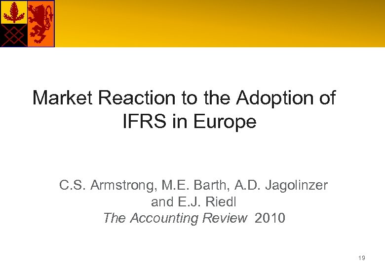 Market Reaction to the Adoption of IFRS in Europe C. S. Armstrong, M. E.