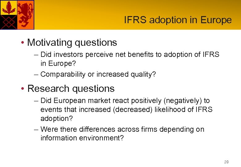 IFRS adoption in Europe • Motivating questions – Did investors perceive net benefits to