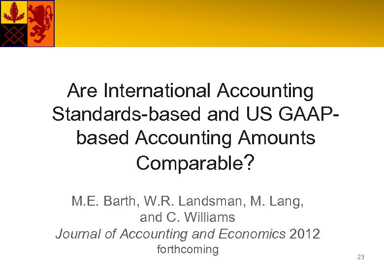 Are International Accounting Standards-based and US GAAPbased Accounting Amounts Comparable? M. E. Barth, W.