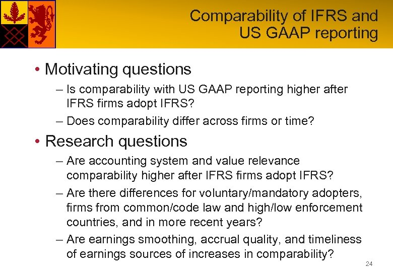 Comparability of IFRS and US GAAP reporting • Motivating questions – Is comparability with