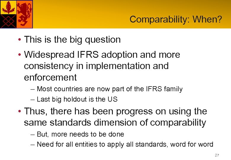 Comparability: When? • This is the big question • Widespread IFRS adoption and more