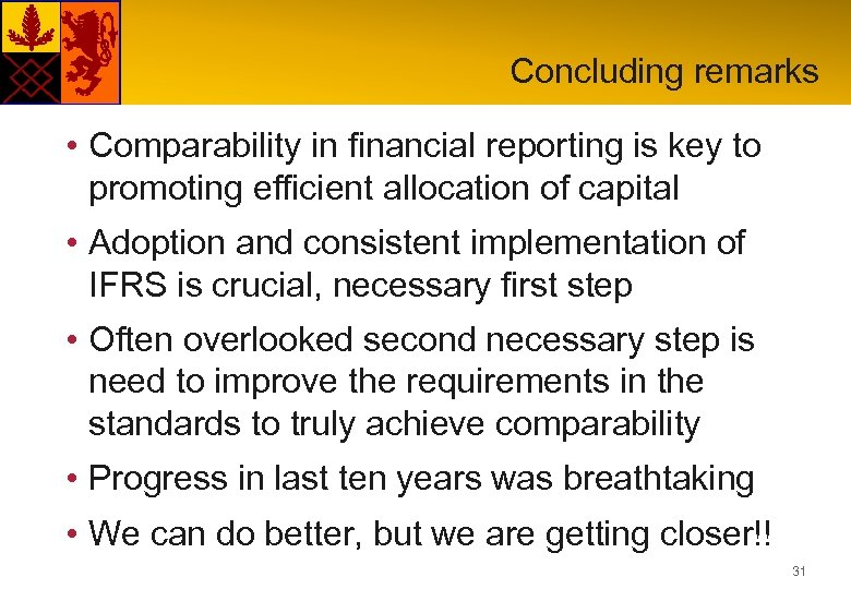 Concluding remarks • Comparability in financial reporting is key to promoting efficient allocation of