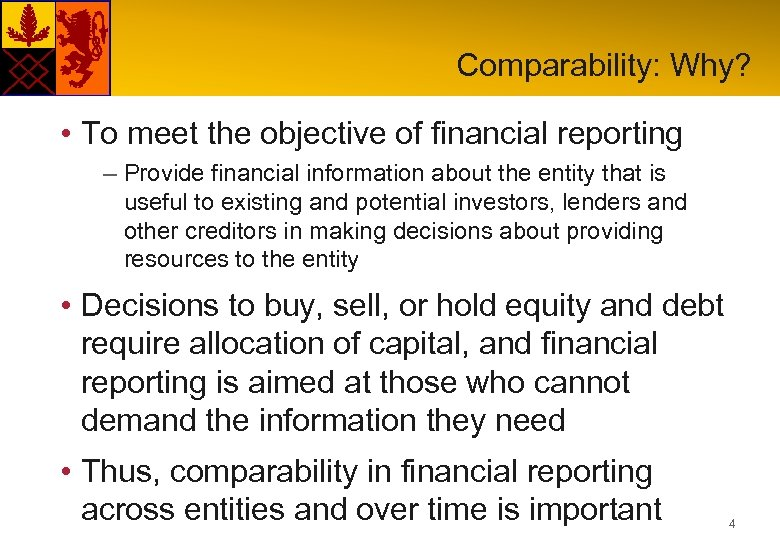 Comparability: Why? • To meet the objective of financial reporting – Provide financial information