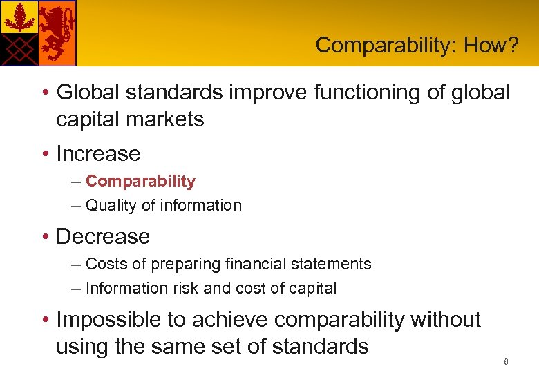 Comparability: How? • Global standards improve functioning of global capital markets • Increase –