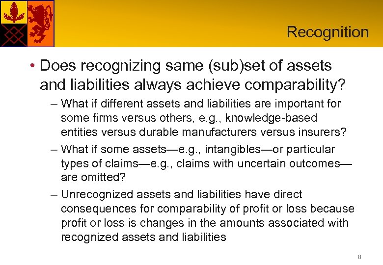 Recognition • Does recognizing same (sub)set of assets and liabilities always achieve comparability? –