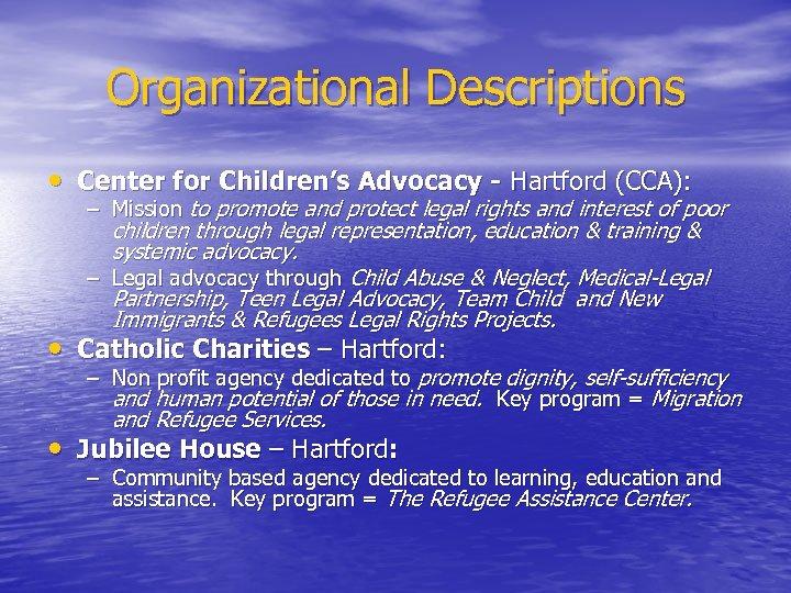 Organizational Descriptions • Center for Children's Advocacy - Hartford (CCA): – Mission to promote