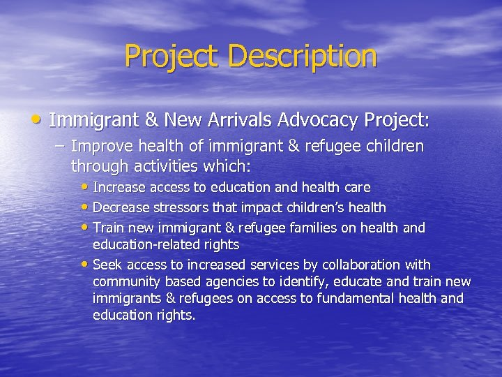 Project Description • Immigrant & New Arrivals Advocacy Project: – Improve health of immigrant