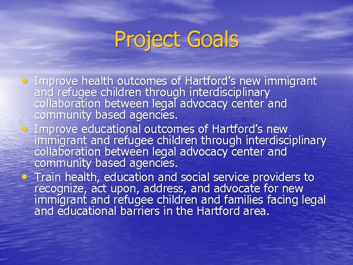 Project Goals • Improve health outcomes of Hartford's new immigrant • • and refugee