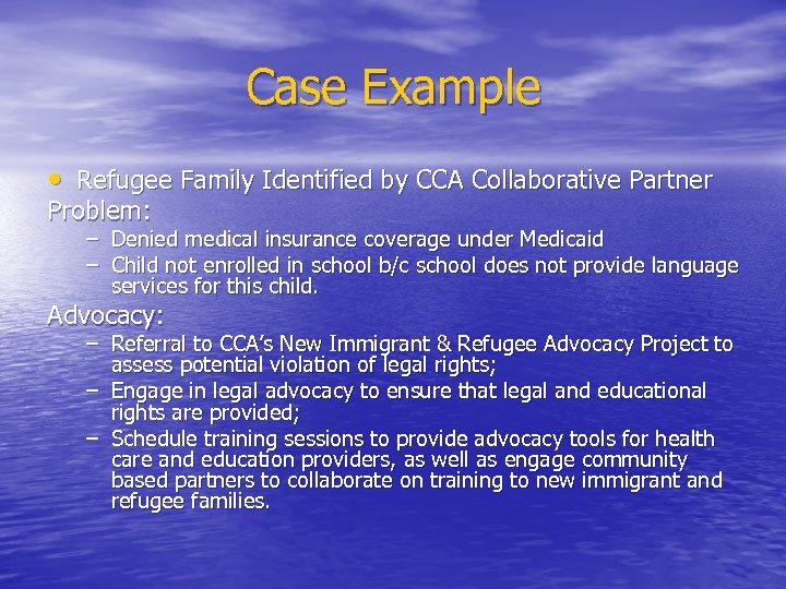 Case Example • Refugee Family Identified by CCA Collaborative Partner Problem: – Denied medical