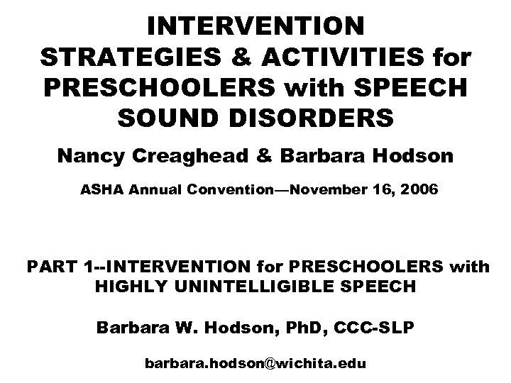 INTERVENTION STRATEGIES & ACTIVITIES for PRESCHOOLERS with SPEECH SOUND DISORDERS Nancy Creaghead & Barbara