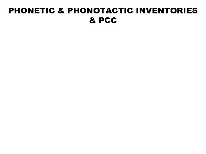 PHONETIC & PHONOTACTIC INVENTORIES & PCC