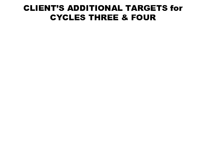 CLIENT'S ADDITIONAL TARGETS for CYCLES THREE & FOUR