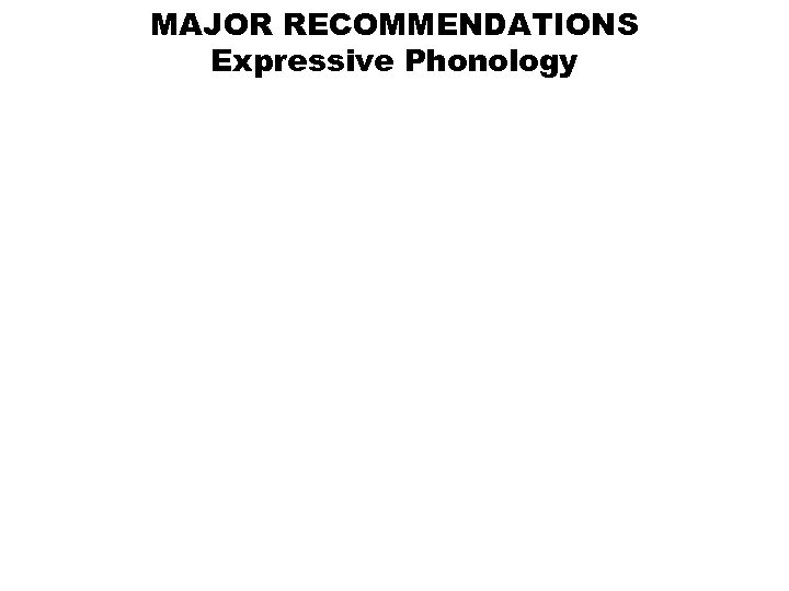 MAJOR RECOMMENDATIONS Expressive Phonology