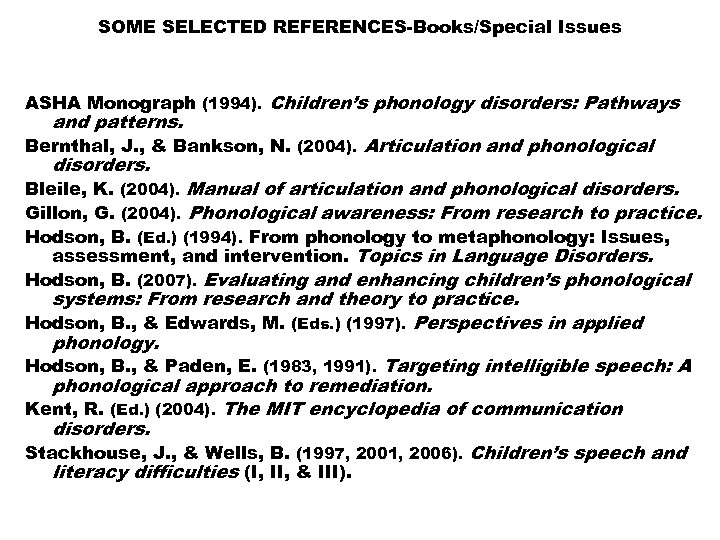 SOME SELECTED REFERENCES-Books/Special Issues ASHA Monograph (1994). Children's phonology disorders: Pathways and patterns. Bernthal,