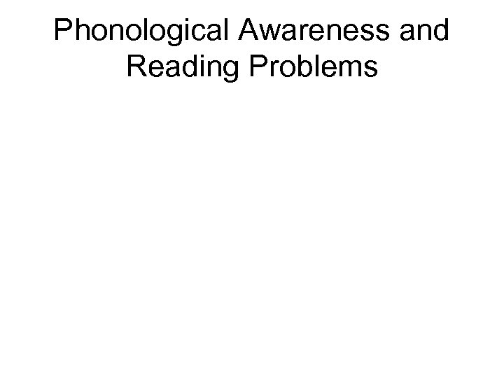 Phonological Awareness and Reading Problems