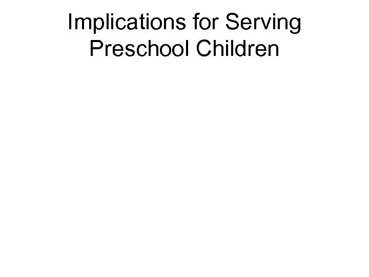 Implications for Serving Preschool Children