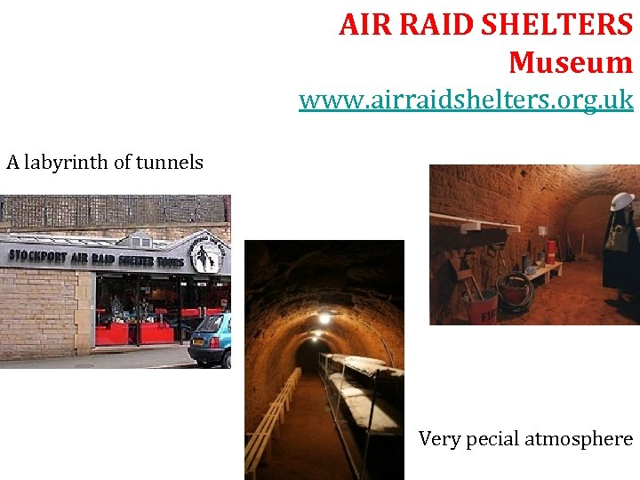 AIR RAID SHELTERS Museum www. airraidshelters. org. uk A labyrinth of tunnels Very pecial