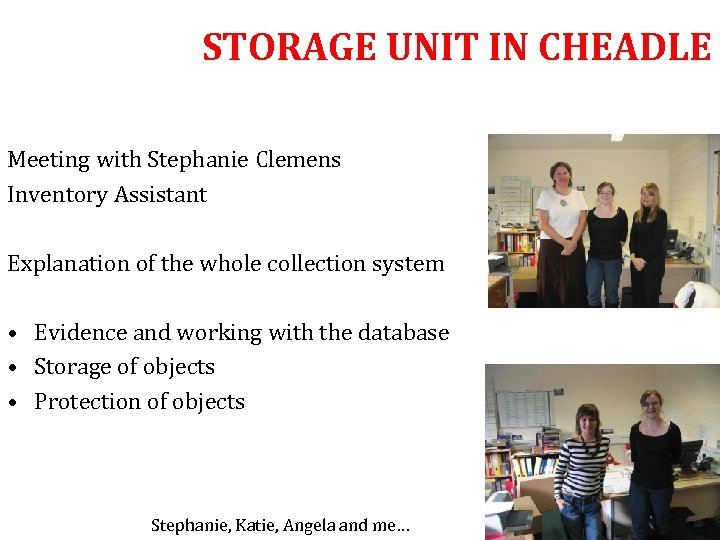 STORAGE UNIT IN CHEADLE Meeting with Stephanie Clemens Inventory Assistant Explanation of the whole
