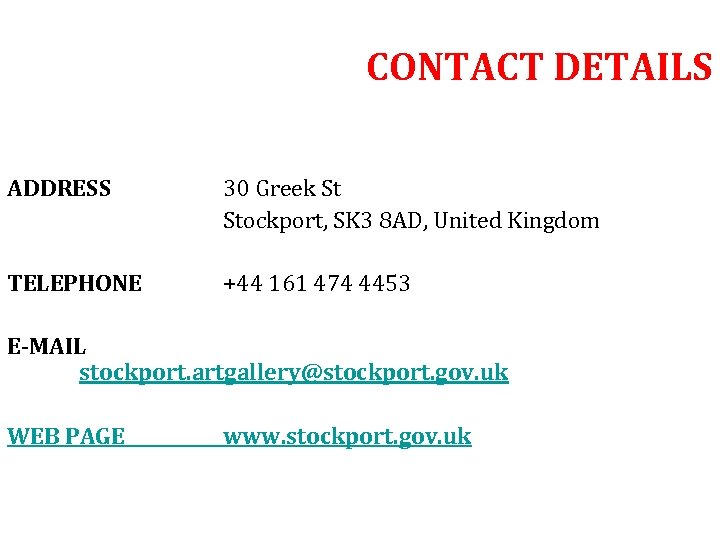 CONTACT DETAILS ADDRESS 30 Greek St Stockport, SK 3 8 AD, United Kingdom TELEPHONE
