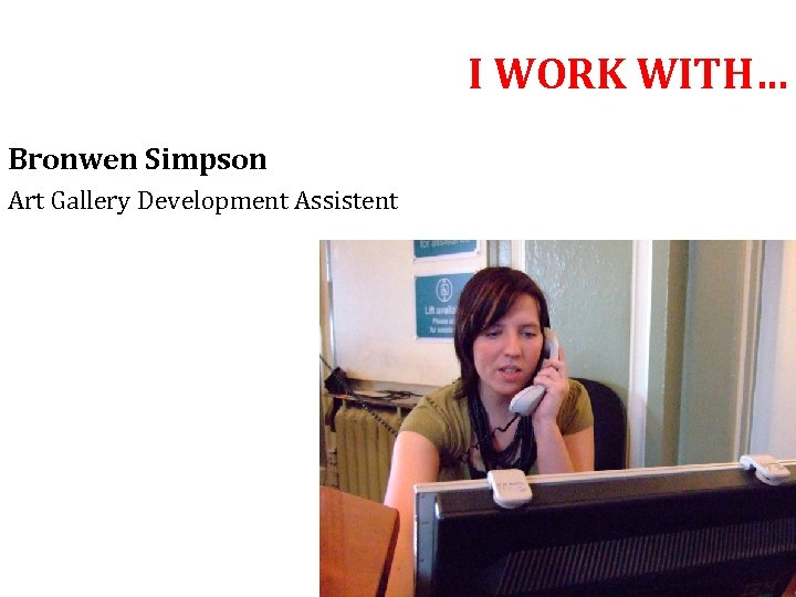 I WORK WITH… Bronwen Simpson Art Gallery Development Assistent