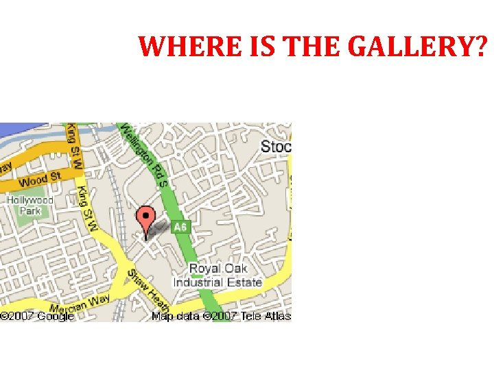WHERE IS THE GALLERY?