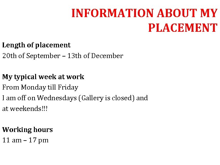 INFORMATION ABOUT MY PLACEMENT Length of placement 20 th of September – 13 th