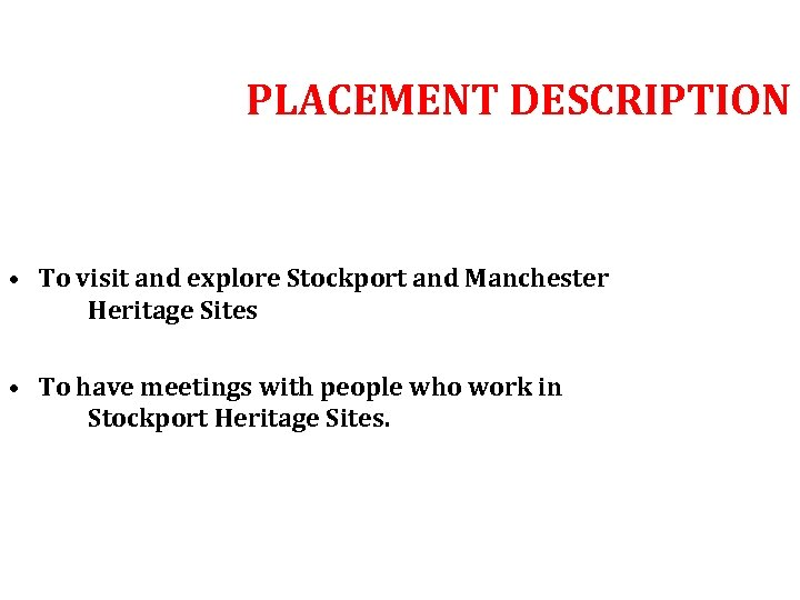 PLACEMENT DESCRIPTION • To visit and explore Stockport and Manchester Heritage Sites • To