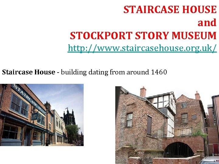 STAIRCASE HOUSE and STOCKPORT STORY MUSEUM http: //www. staircasehouse. org. uk/ Staircase House -