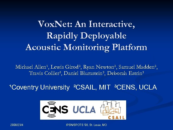 Vox. Net: An Interactive, Rapidly Deployable Acoustic Monitoring Platform Michael Allen¹, Lewis Girod², Ryan
