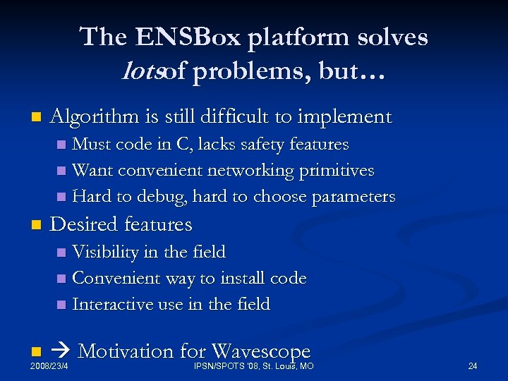 The ENSBox platform solves lotsof problems, but… n Algorithm is still difficult to implement
