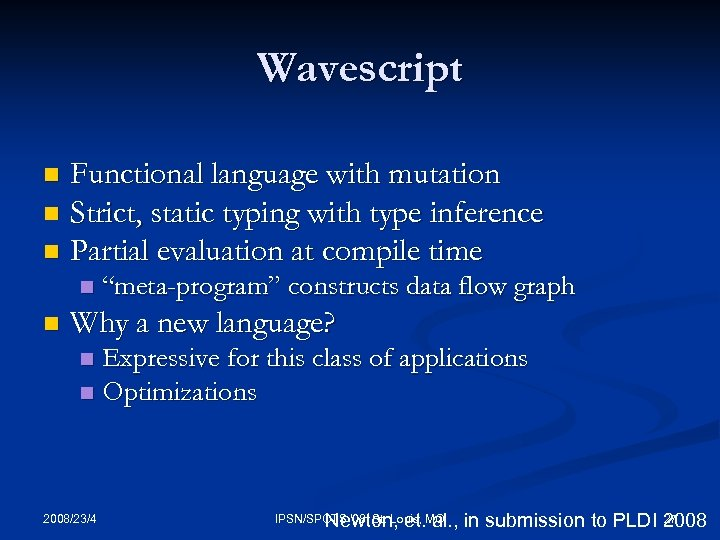 Wavescript Functional language with mutation n Strict, static typing with type inference n Partial