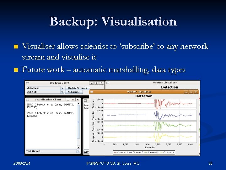 Backup: Visualisation n n Visualiser allows scientist to 'subscribe' to any network stream and