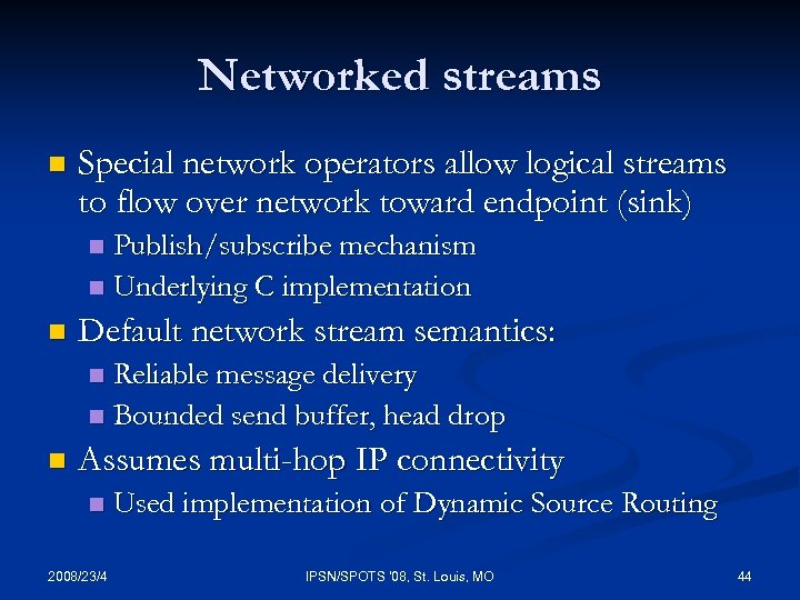 Networked streams n Special network operators allow logical streams to flow over network toward