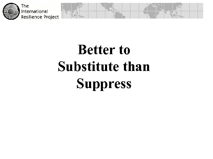 Better to Substitute than Suppress