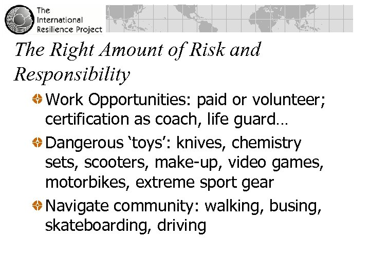 The Right Amount of Risk and Responsibility Work Opportunities: paid or volunteer; certification as