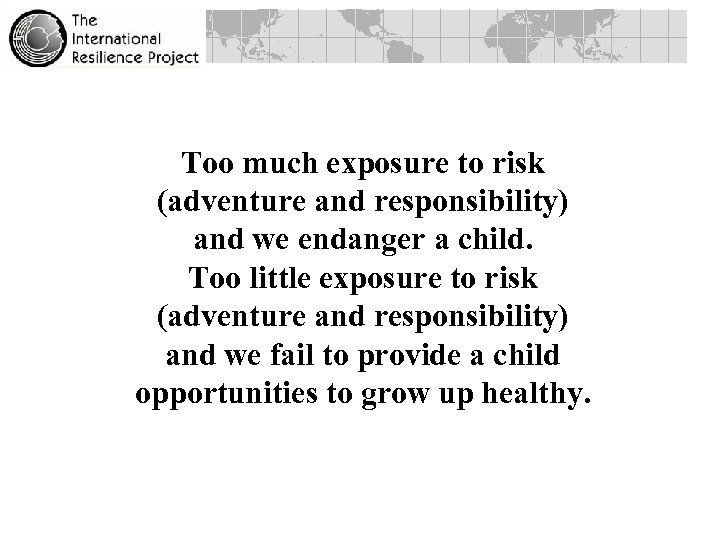Too much exposure to risk (adventure and responsibility) and we endanger a child. Too