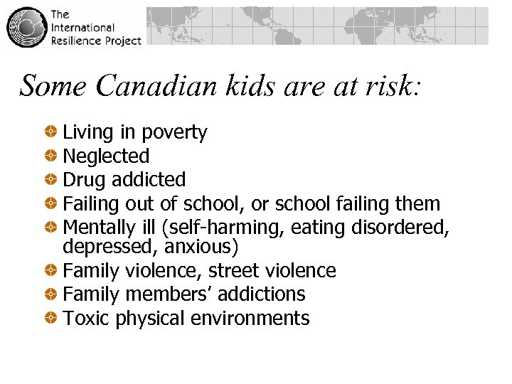 Some Canadian kids are at risk: Living in poverty Neglected Drug addicted Failing out